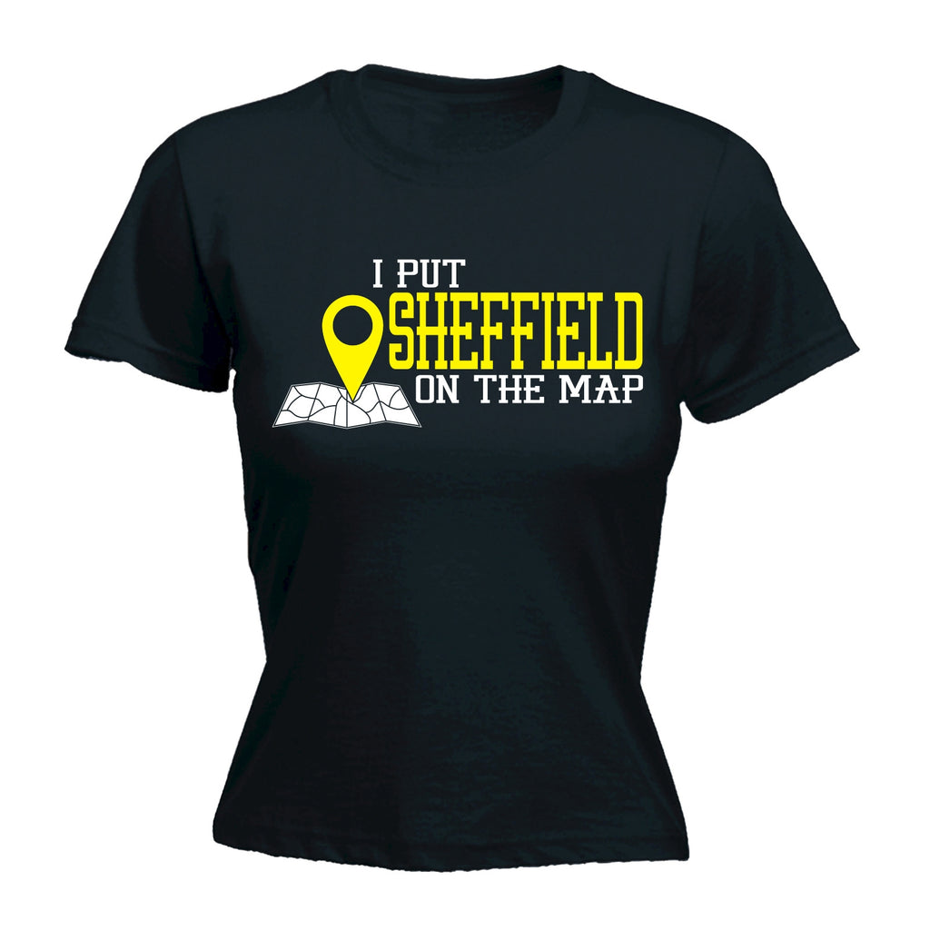 123t Women's I Put Sheffield On The Map Funny T-Shirt
