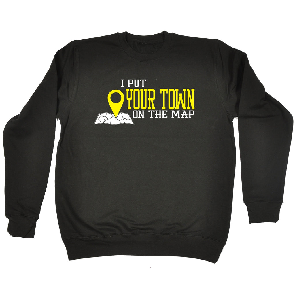 123t I Put Your Town On The Map Personalised Design Funny Sweatshirt - 123t clothing gifts presents