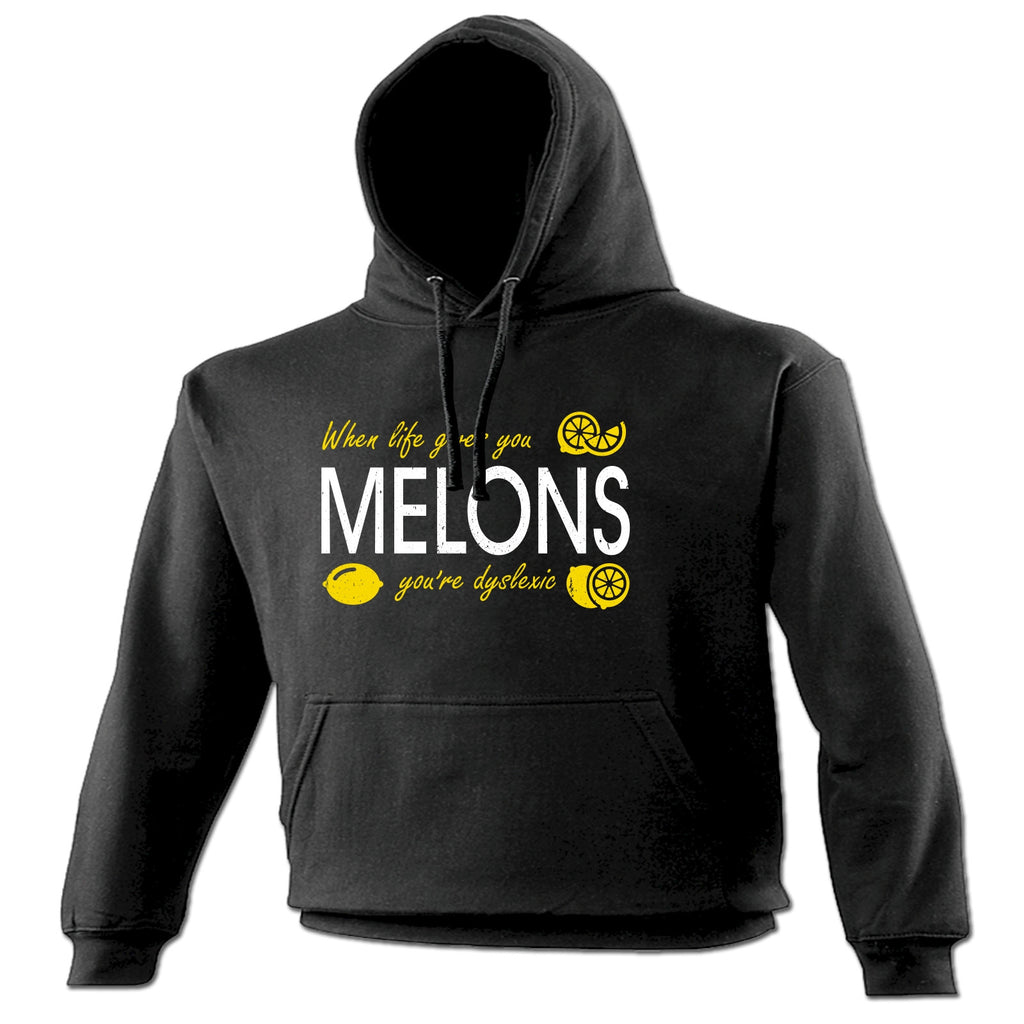 123t When Life Gives You Melons You're Dyslexic Funny Hoodie