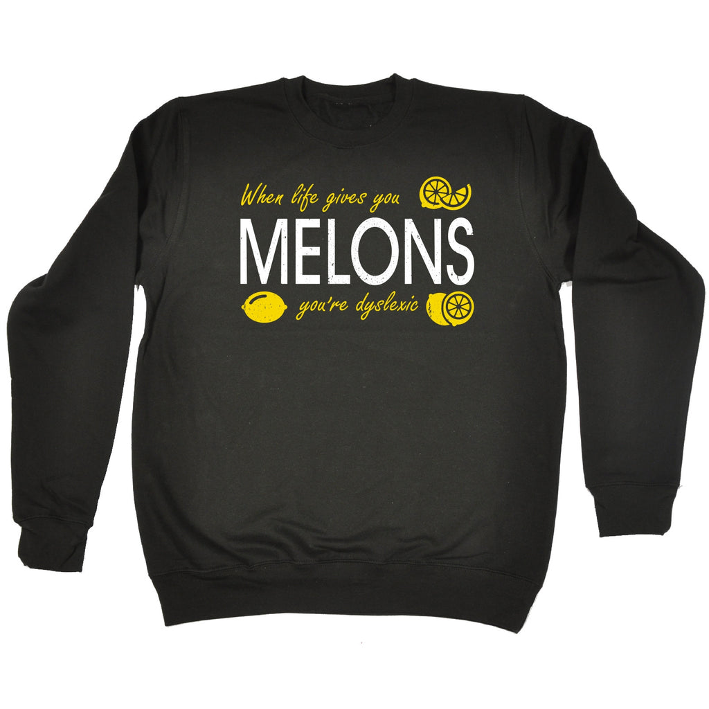 123t When Life Gives You Melons You're Dyslexic Funny Sweatshirt