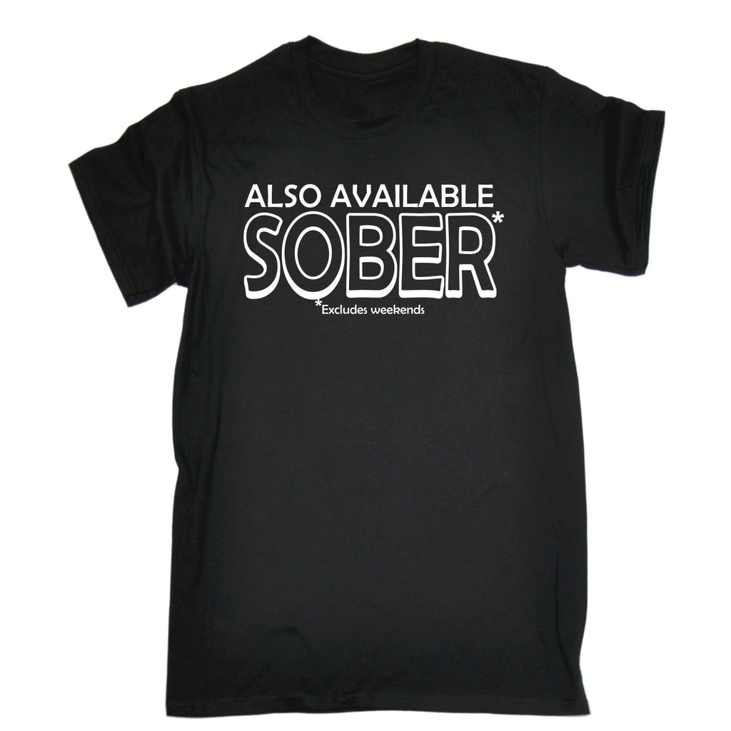 123t Men's Also Available Sober Excludes Weekends Funny T-Shirt
