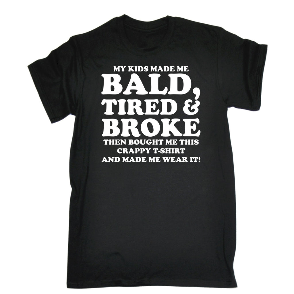123t Men's My Kids Made Me Bald Tired & Broke Made Me Wear It Funny T-Shirt, 123t