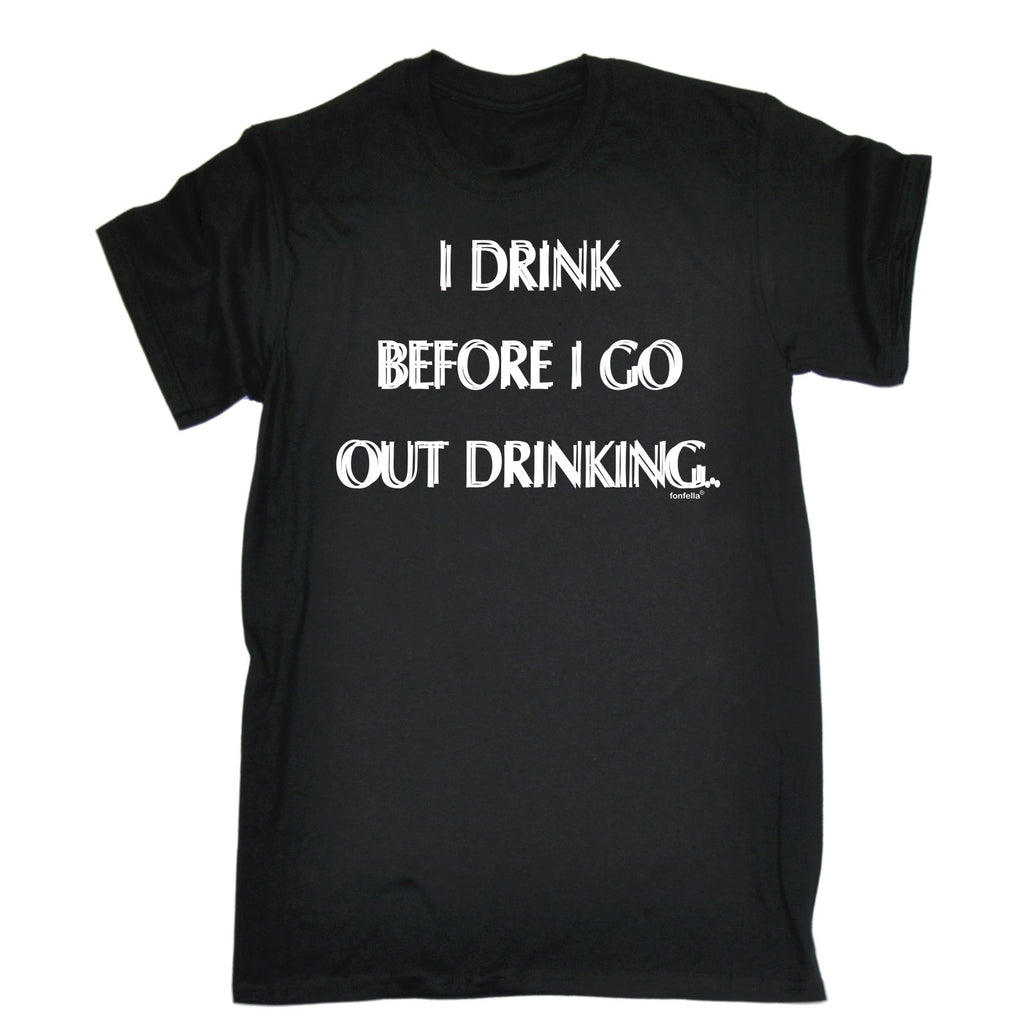 123t Men's I Drink Before I Go Out Drinking Funny T-Shirt