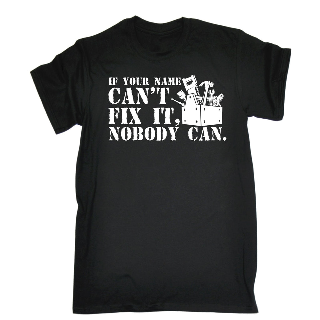 123t Men's If 'Your Name' Can't Fix It Nobody Can Personalised Design Funny T-Shirt