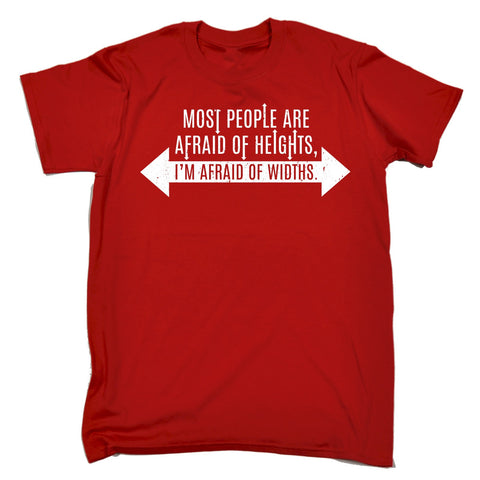 123t Men's Most People Are Afraid Of Heights I'm Afraid Of Widths Funny T-Shirt