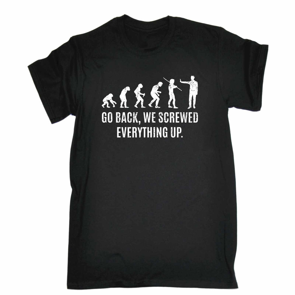 123t Men's Go Back We Screwed Everything Up Funny T-Shirt