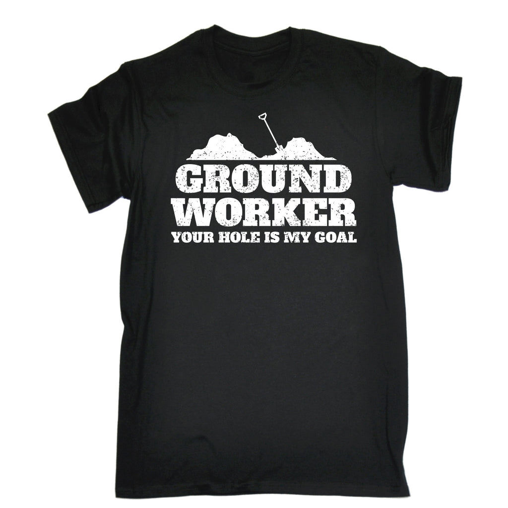 123t Men's Ground Worker Your Hole Is My Goal Funny T-Shirt