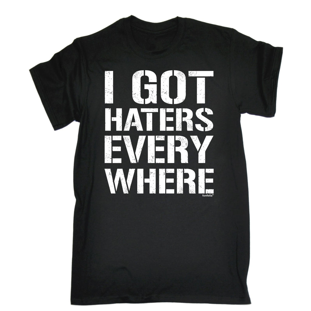 123t Men's I Got Haters Every Where Funny T-Shirt