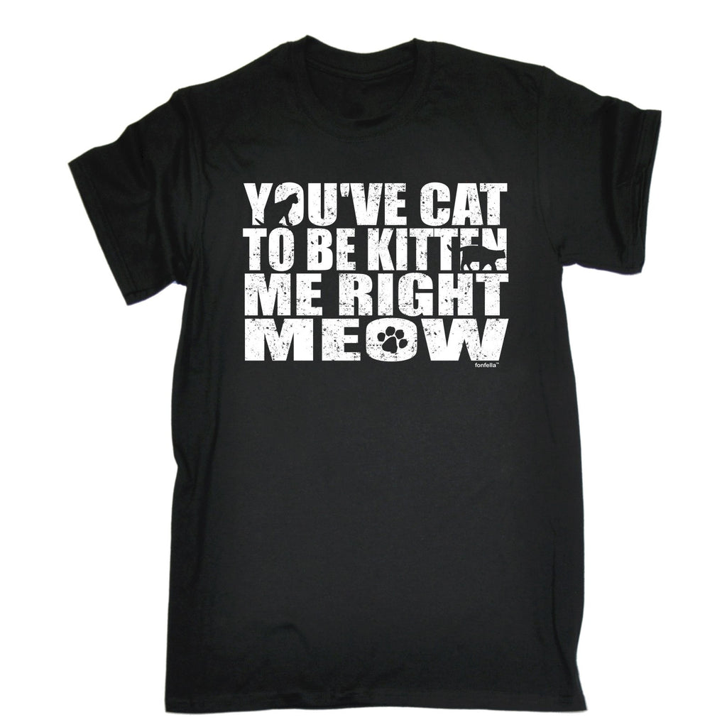123t Men's You've Cat To Be Kitten Me Right Meow Funny T-Shirt