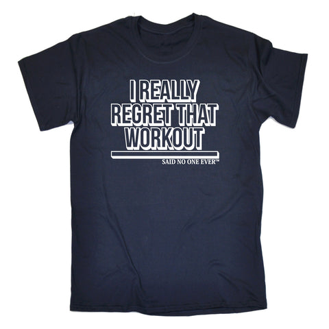 123t Men's I Really Regret That Workout Said No One Ever Funny T-Shirt