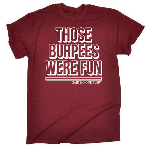 123t Men's Those Burpees Were Fun Said No One Ever Funny T-Shirt