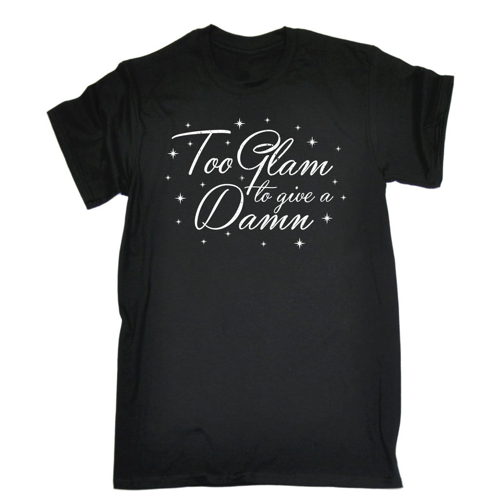 123t Men's Too Glam To Give A Damn Funny T-Shirt