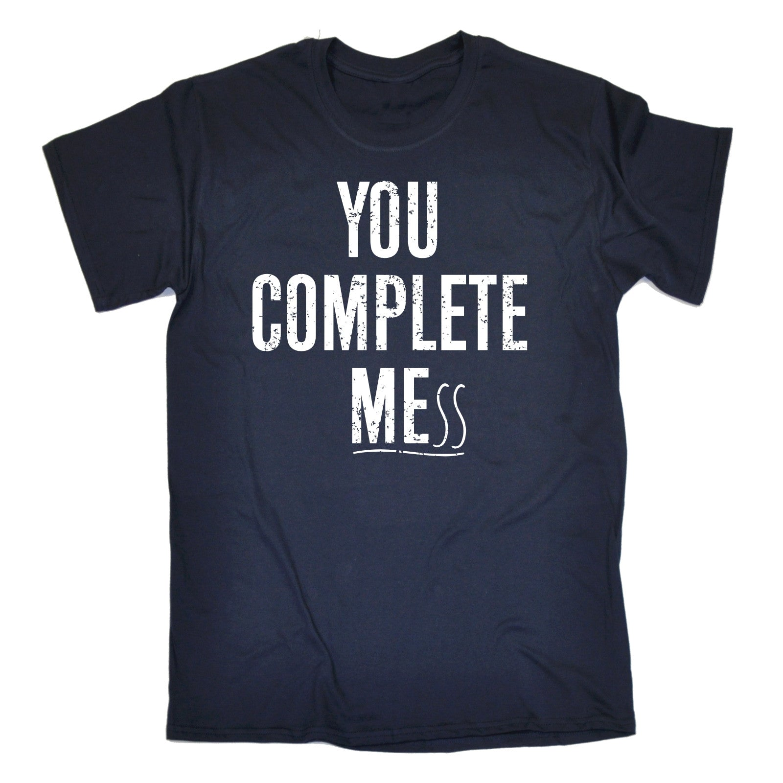 You Complete Me Mess T-SHIRT Humor Girlfriend Boyfriend