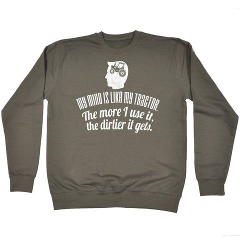 123t My Mind Is Like My Tractor Dirtier It Gets Funny Sweatshirt
