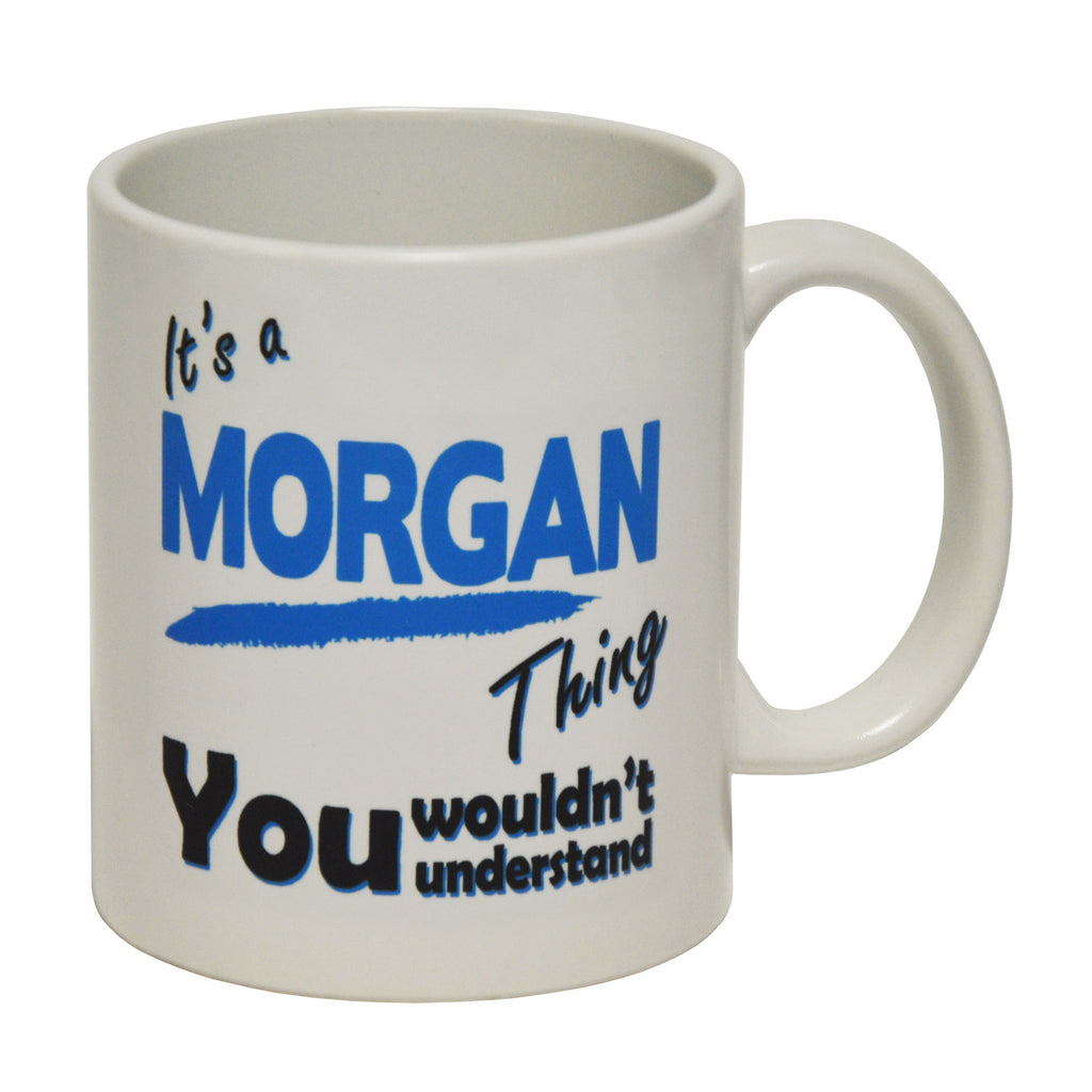 123t It's A Morgan Thing You Wouldn't Understand Funny Mug