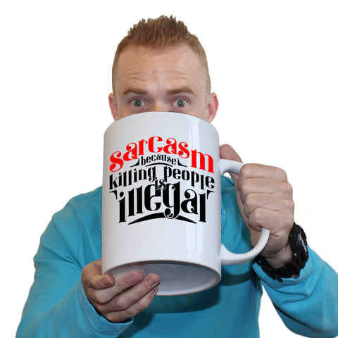 Funny Mugs - Sarcasm Because Killing - Joke Birthday Gift Birthday Pun GIANT NOVELTY MUG