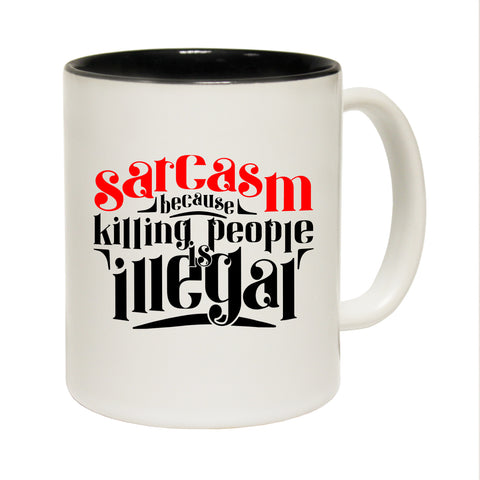 Funny Mugs - Sarcasm Because Killing - Joke Birthday Gift Birthday Pun BLACK NOVELTY MUG