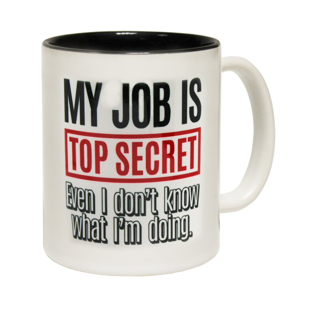 123t My Job Is Top Secret Even I Don't Know What I'm Doing Funny Mug