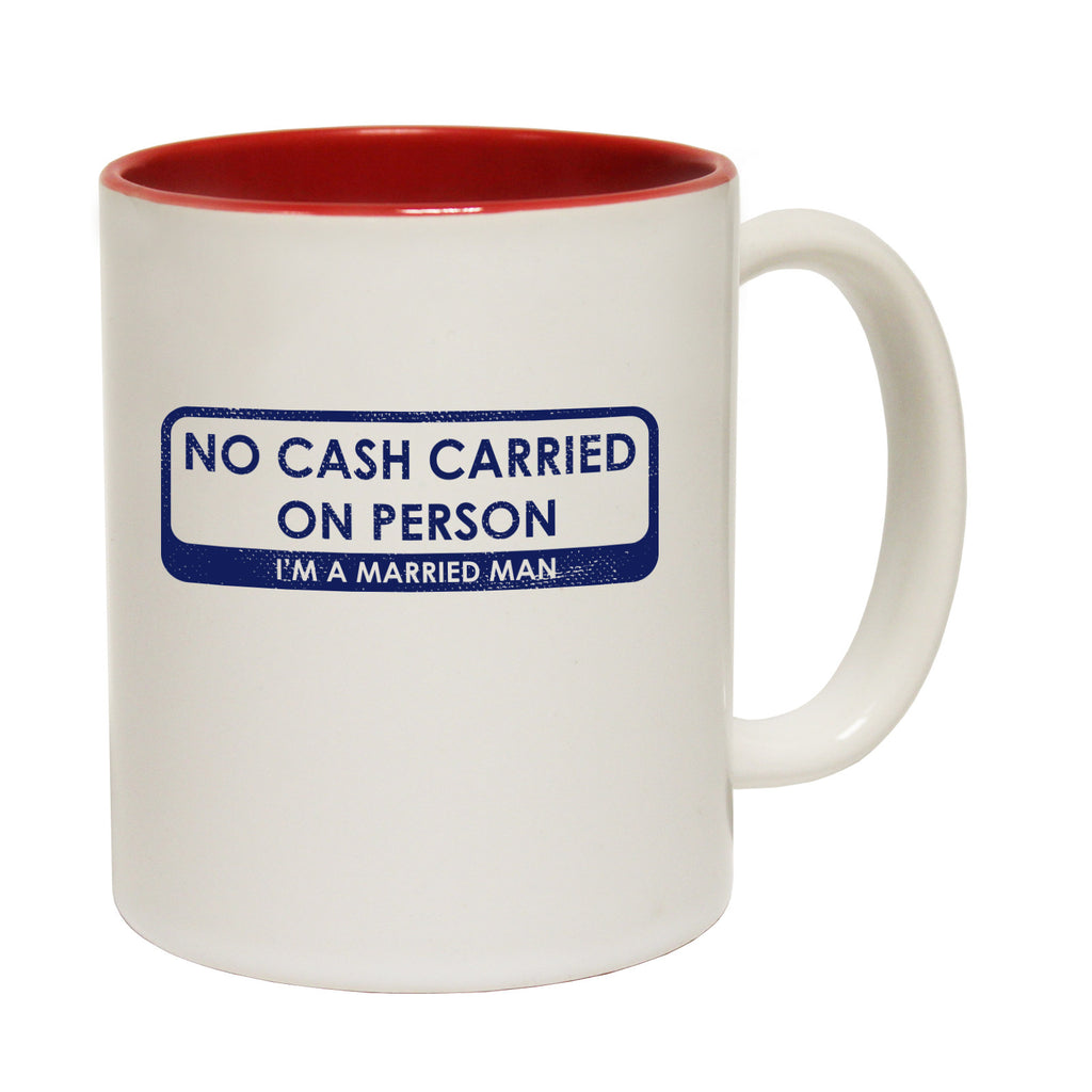 123t No Cash Carried On Person I'm A Married Man Funny Mug
