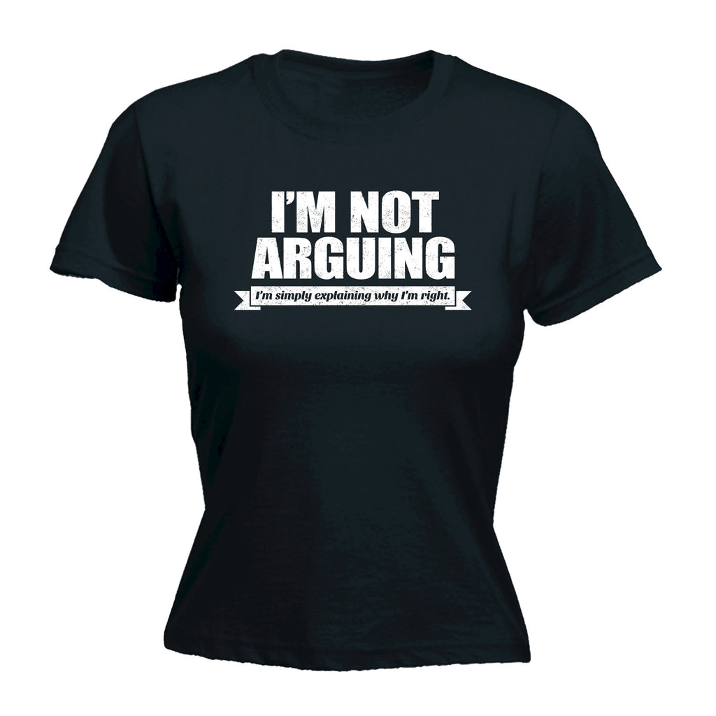 123t Women's I'm Not Arguing I'm Simply Explaining Why I'm Right Funny T-Shirt