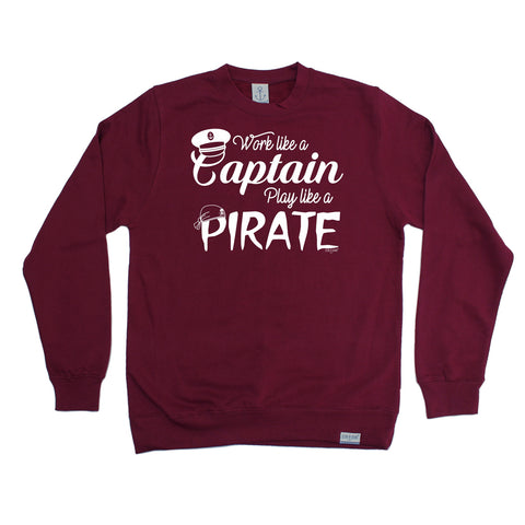 Ocean Bound Work Like A Captain Play Like A Pirate Sailing Sweatshirt