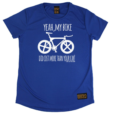 Women's RIDE LIKE THE WIND - Yeah My Bike Did Cost More Than Your Car Downhill - Premium Dry Fit Breathable Sports ROUND NECK T-SHIRT - tee top cycling cycle bicycle jersey t shirt