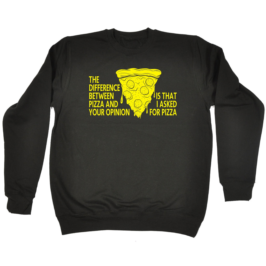 123t The Difference Between Pizza I Asked For Pizza Funny Sweatshirt