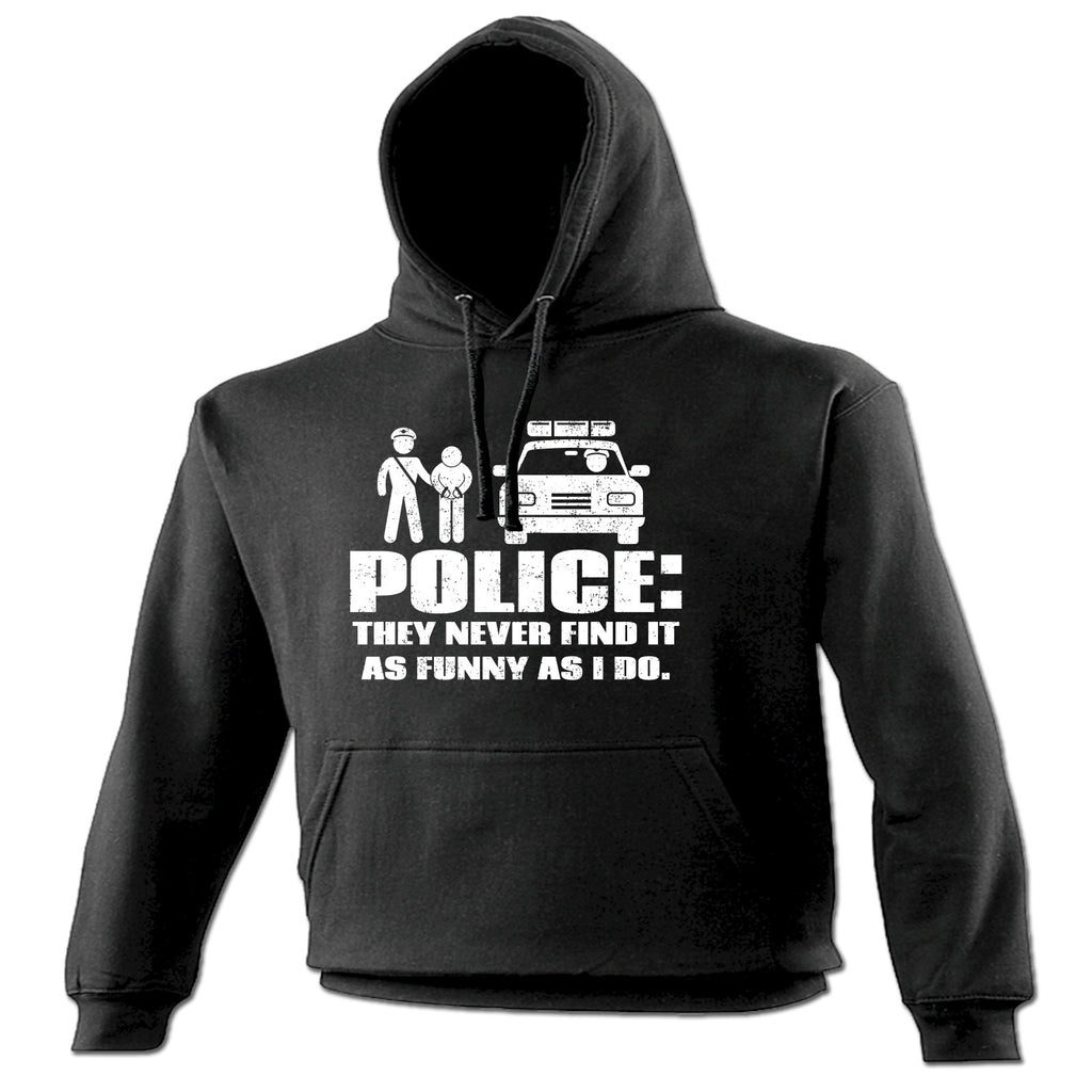 123t Police They Never Find It As Funny As I Do Funny Hoodie