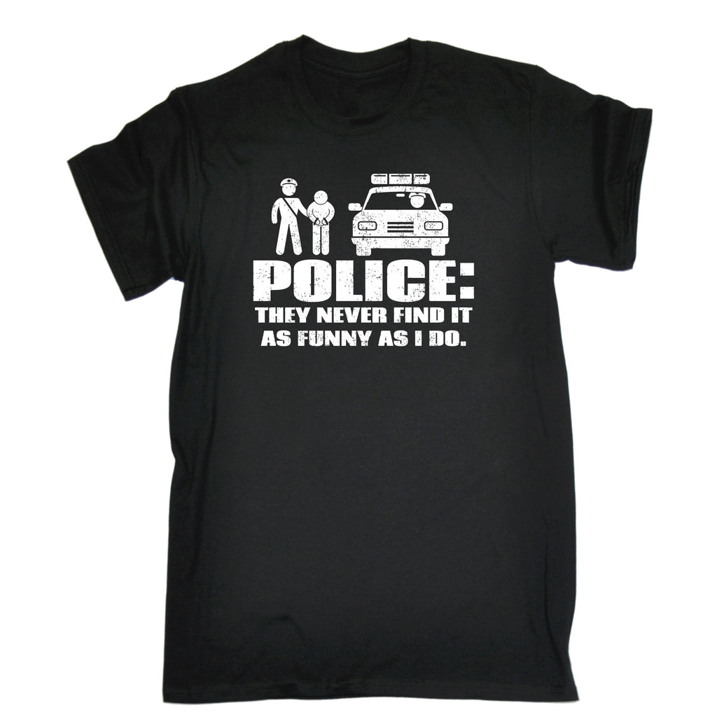 123t Men's Police They Never Find It As Funny As I Do Funny T-Shirt