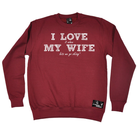 Powder Monkeez I Love It When My Wife Lets Me Go Skiing Ski Sweatshirt