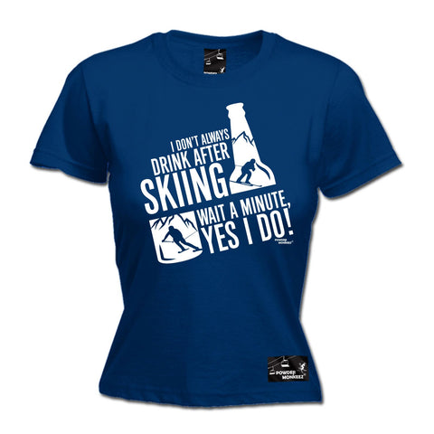 Powder Monkeez Women's I Don't Always Drink After Skiing Yes I Do Ski T-Shirt