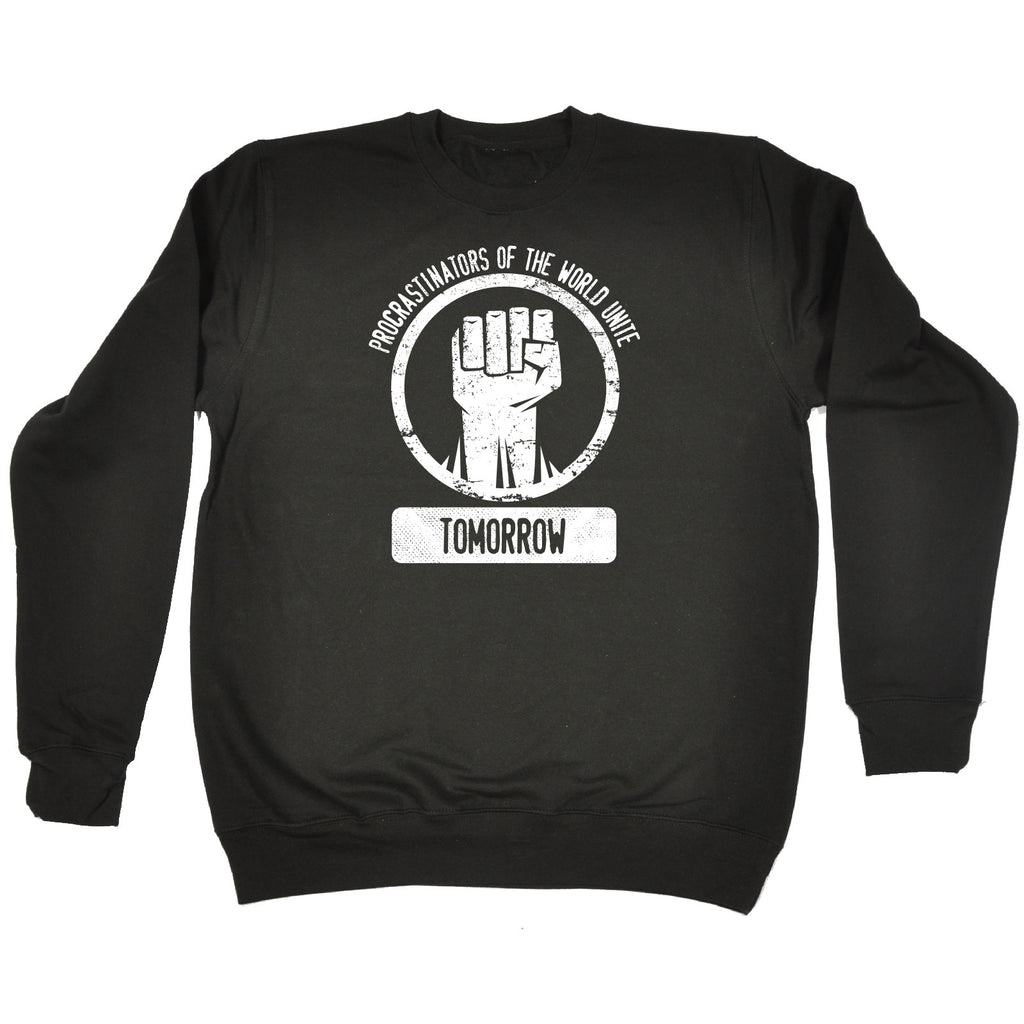 123t Procrastinators Of The World Unite Tomorrow Funny Sweatshirt