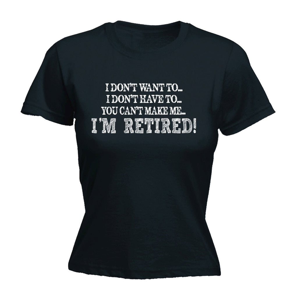 123t Women's I Don't Want To Have To Retired Funny T-Shirt