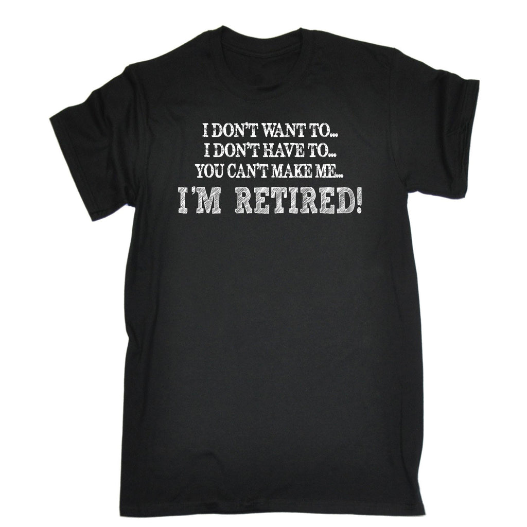 123t Men's I Don't Want To Have To I'm Retired Funny T-Shirt