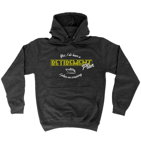 123t Yes I Have A Retirement Plan I Plan On Cruising Funny Hoodie