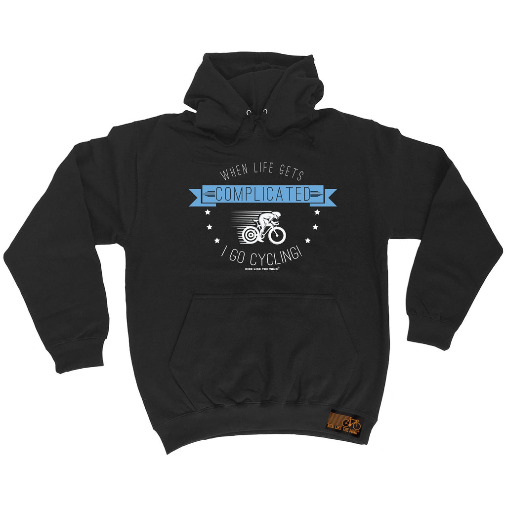 Ride Like The Wind When Life Gets Complicated I Go Cycling Hoodie