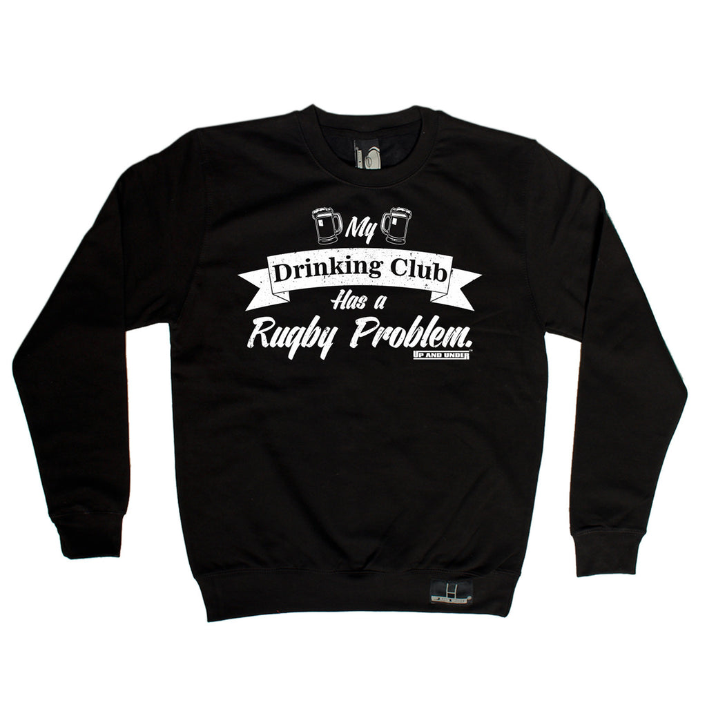 Up And Under My Drinking Club Has A Rugby Problem Sweatshirt