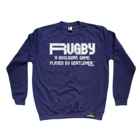 Up And Under A Hooligan's Game Played By Gentlemen Rugby Sweatshirt