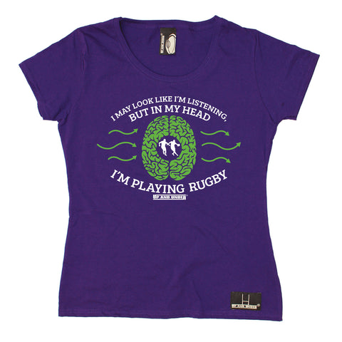 Up And Under Women's I May Look Like Listening In My Head I'm Playing Rugby T-Shirt