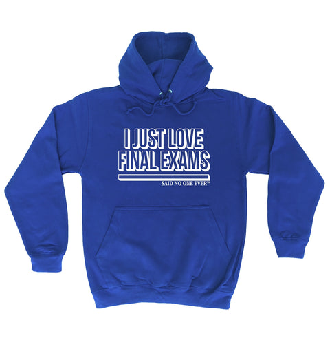 123t I Just Love Final Exams Said No One Ever Funny Hoodie