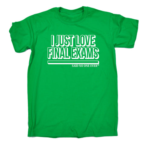 123t Men's I Just Love Final Exams Said No One Ever Funny T-Shirt