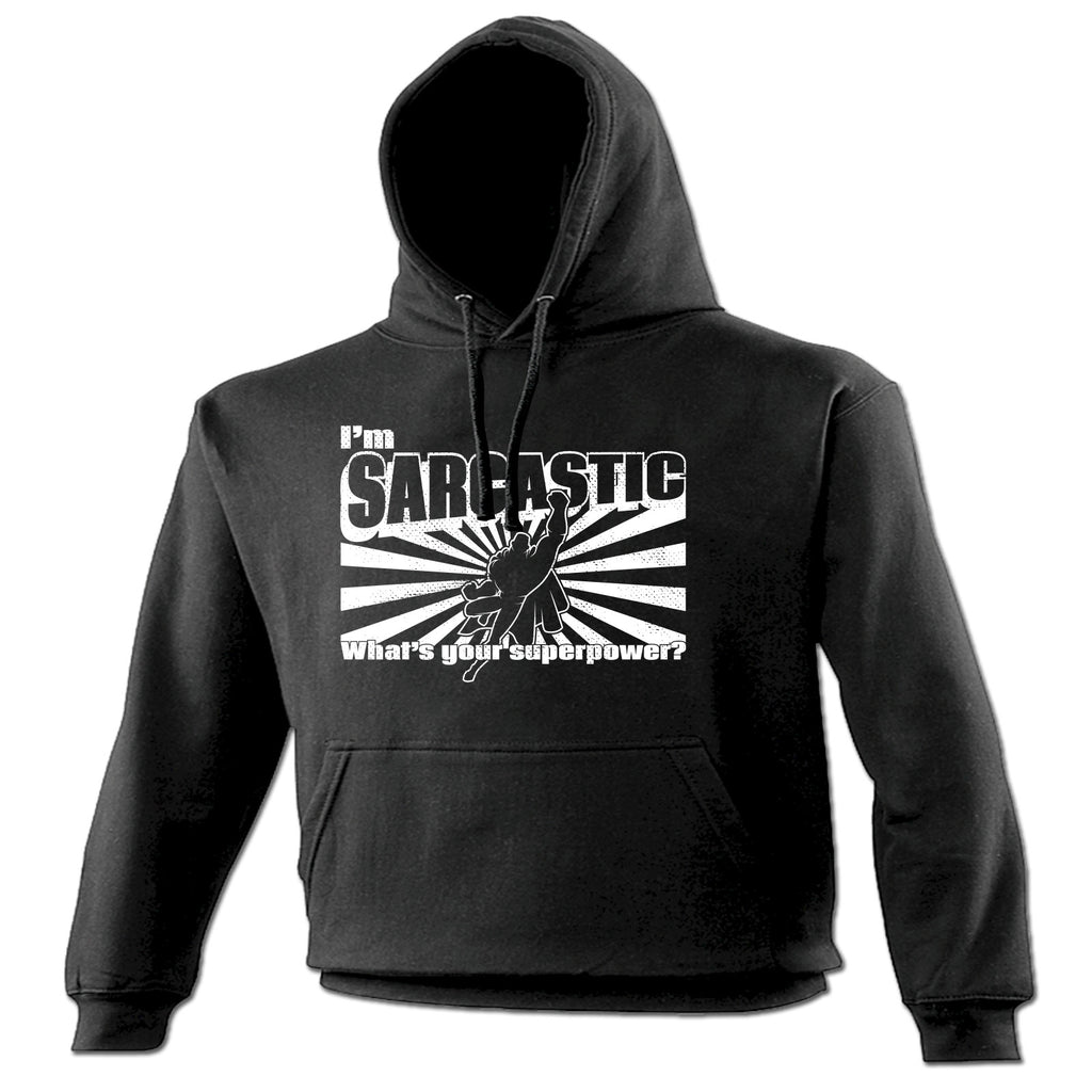 123t I'm Sarcastic What's Your Superpower Funny Hoodie