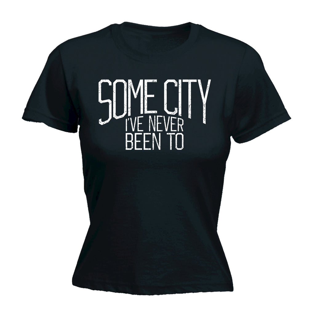 123t Women's Some City I've Never Been To Funny T-Shirt