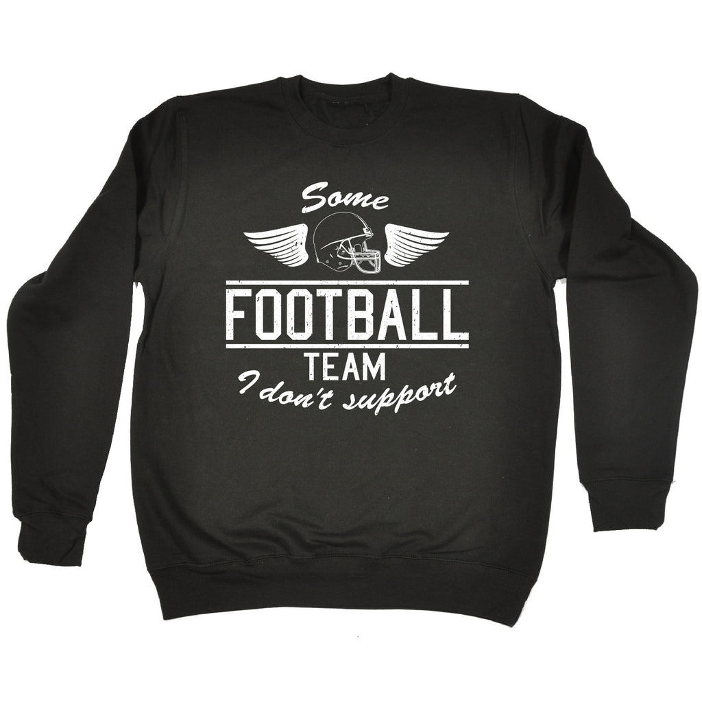 123t Some Football Team I Don't Support Funny Sweatshirt
