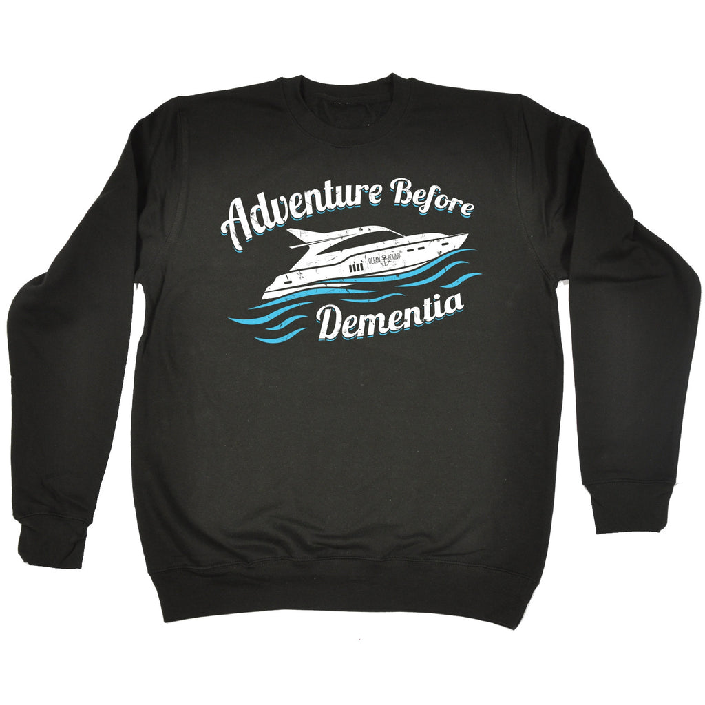 Ocean Bound Adventure Before Dementia Speedboat Sailing Sweatshirt