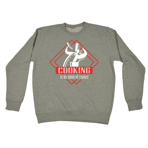 123t Cooking ... Drug Of Choice Funny Sweatshirt