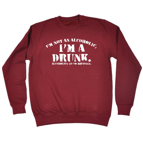 123t I'm Not An Alcoholic I'm A Drunk Alcoholics Go To Meetings Funny Sweatshirt