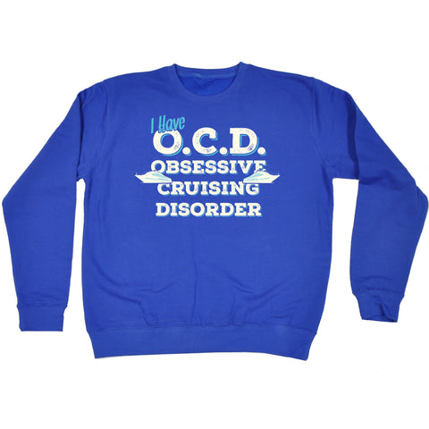 123t I Have OCD Obsessive Cruising Disorder Funny Sweatshirt