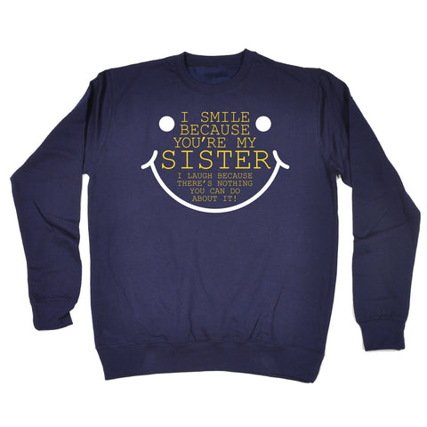 123t I Smile Because You're My Sister Funny Sweatshirt