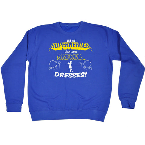 123t Not All Superheroes Wear Capes Some Wear Dresses Funny Sweatshirt